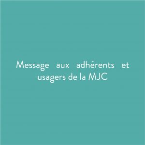 Message aux adhérents et usagers de la MJC