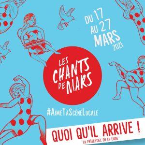 LES CHANTS DE MARS 2021 – QUOI QU'IL ARRIVE !